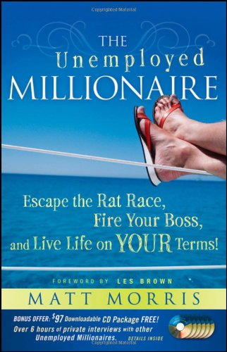 Unemployed Millionaire Escape the Rat Race, Fire Your Boss, and Live Life on Your Terms!  2009 edition cover