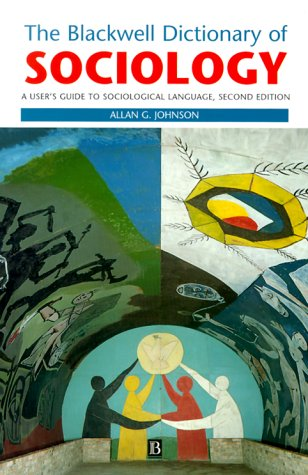 Blackwell Dictionary of Sociology A User's Guide to Sociological Language 2nd 2000 (Revised) 9780631216810 Front Cover