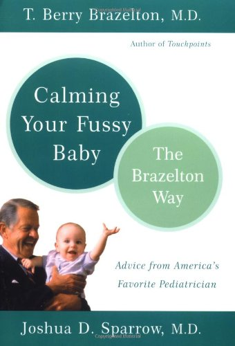 Calming Your Fussy Baby The Brazelton Way  2003 9780738207810 Front Cover