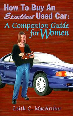 How to Buy an Excellent Used Car A Companion Guide for Women N/A edition cover
