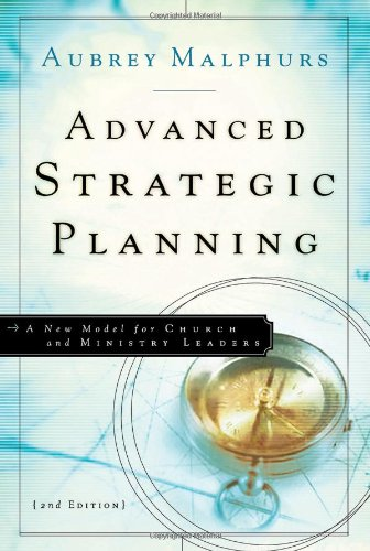 Advanced Strategic Planning A New Model for Church and Ministry Leaders 2nd 2005 edition cover
