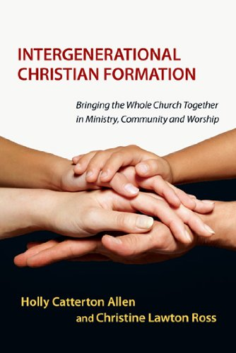 Intergenerational Christian Formation Bringing the Whole Church Together in Ministry, Community and Worship  2012 edition cover