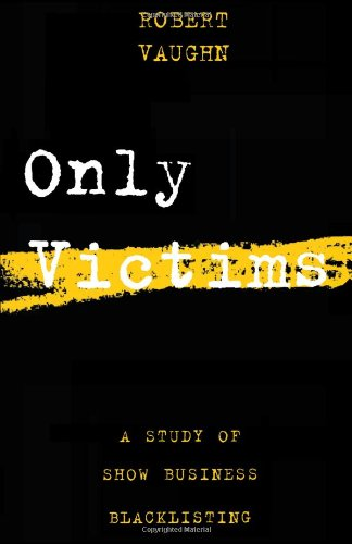 Only Victims A Study of Show Business Blacklisting 2nd 1996 (Reprint) edition cover