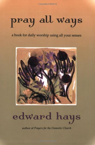 Pray All Ways A Book for Daily Worship Using All Your Senses  2007 (Revised) edition cover