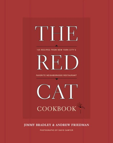 Red Cat Cookbook : 125 Recipes from New York City's Favorite Neighborhood Restaurant  2006 9781400082810 Front Cover