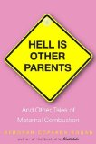 Hell Is Other Parents And Other Tales of Maternal Combustion  2009 9781401340810 Front Cover