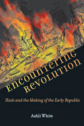 Encountering Revolution Haiti and the Making of the Early Republic  2012 edition cover