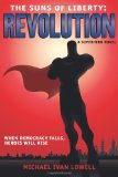 Suns of Liberty: Revolution A Superhero Novel N/A 9781484060810 Front Cover
