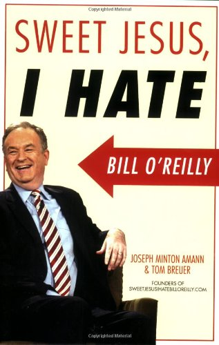 Sweet Jesus, I Hate Bill O'Reilly   2006 9781560258810 Front Cover