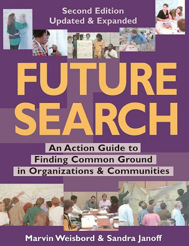 Future Search - 2nd Edition An Action Guide to Finding Common Ground in Organizations and Communities 2nd 1999 (Revised) edition cover