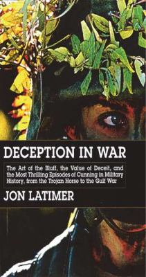 Deception in War The Art of the Bluff, the Value of Deceipt, and the Most Thrilling Episodesof Cunning in Military History, from the Trojan Horse to the Gulf War N/A edition cover