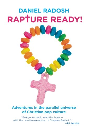 Rapture Ready! Adventures in the Parallel Universe of Christian Pop Culture  2010 9781593762810 Front Cover