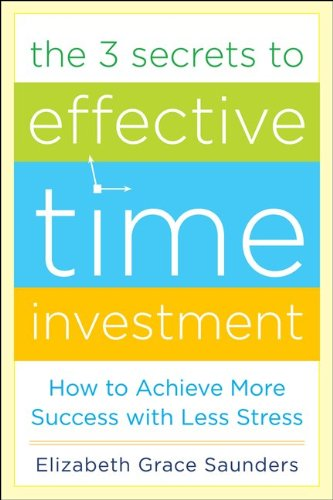 3 Secrets to Effective Time Investment How to Achieve More Success with Less Stress  2013 edition cover