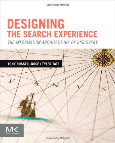 Designing the Search Experience The Information Architecture of Discovery  2012 edition cover