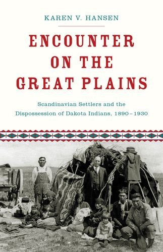 Encounter on the Great Plains Scandinavian Settlers and the Dispossession of Dakota Indians, 1890-1930  2013 edition cover
