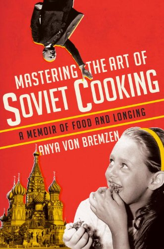 Mastering the Art of Soviet Cooking A Memoir of Food and Longing N/A edition cover