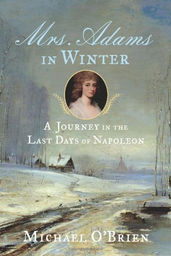 Mrs. Adams in Winter A Journey in the Last Days of Napoleon  2010 edition cover