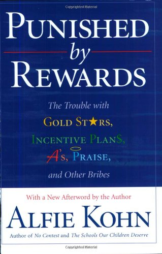 Punished by Rewards The Trouble with Gold Stars, Incentive Plans, a's, Praise, and Other Bribes  1999 edition cover