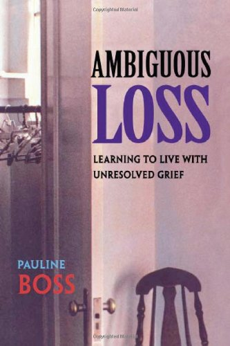 Ambiguous Loss Learning to Live with Unresolved Grief  1999 edition cover