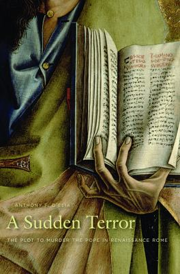 Sudden Terror The Plot to Murder the Pope in Renaissance Rome  2009 9780674061811 Front Cover
