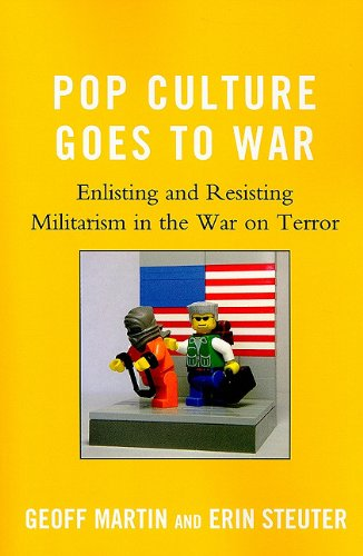 Pop Culture Goes to War Enlisting and Resisting Militarism in the War on Terror  2010 edition cover