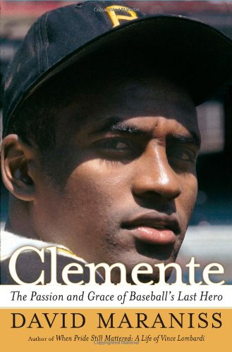Clemente The Passion and Grace of Baseball's Last Hero  2006 edition cover