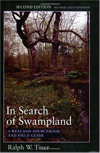 In Search of Swampland A Wetland Sourcebook and Field Guide 2nd 2005 edition cover