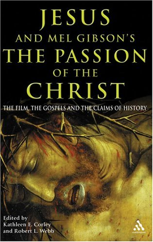 Jesus and Mel Gibson's the Passion of the Christ The Film, the Gospels and the Claims of History  2004 edition cover