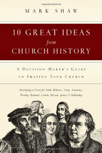 10 Great Ideas from Church History A Decision-Maker's Guide to Shaping Your Church  1997 edition cover