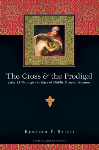 Cross and the Prodigal Luke 15 Through the Eyes of Middle Eastern Peasants 2nd 2005 (Revised) edition cover