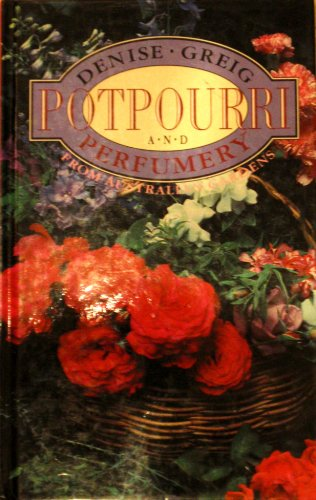 Potpourri and Perfumery from Australian Gardens  1996 (Reprint) 9780864170811 Front Cover