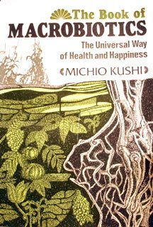 Book of Macrobiotics : The Universal Way of Health and Happiness N/A 9780870403811 Front Cover