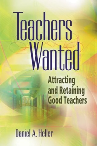 Teachers Wanted Attracting and Retaining Good Teachers  2004 edition cover