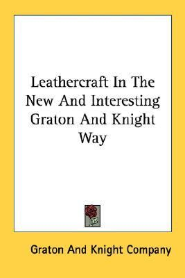 Leathercraft in the New and Interesting Graton and Knight Way  N/A edition cover