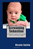 Screaming Sebastian A Mother's Story of Coping with a Difficult Baby N/A 9781493650811 Front Cover