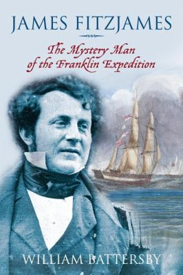 James Fitzjames The Mystery Man of the Franklin Expedition  2010 9781554887811 Front Cover