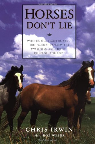 Horses Don't Lie What Horses Teach Us about Our Natural Capacity for Awareness, Confidence, Courage, and Trust  2001 edition cover