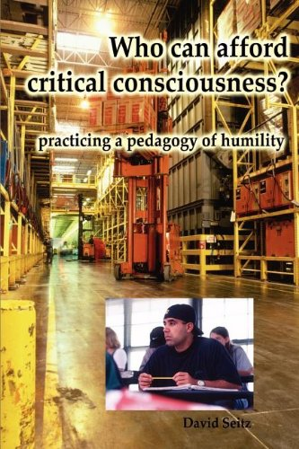 Who Can Afford Critical Consciousness? Practicing a Pedagogy of Humility  2004 9781572735811 Front Cover