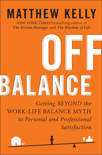 Off Balance Getting Beyond the Work-Life Balance Myth to Personal and Professional Satisfaction  2011 edition cover