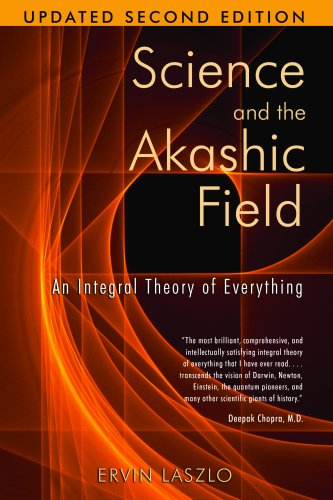 Science and the Akashic Field An Integral Theory of Everything 2nd 2007 (Revised) edition cover