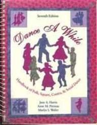 Dance a While Handbook for Folk, Square, Contra and Social Dance 7th 1994 9780023505812 Front Cover