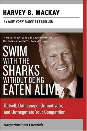 Swim with the Sharks Without Being Eaten Alive Outsell, Outmanage, Outmotivate, and Outnegotiate Your Competition N/A edition cover