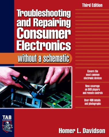 Troubleshooting and Repairing Consumer Electronics Without a Schematic  3rd 2004 (Revised) edition cover