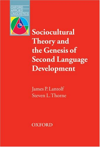 Sociocultural Theory and the Genesis of Second Language Development   2006 edition cover