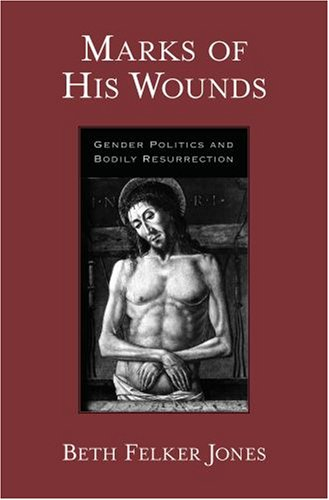 Marks of His Wounds Gender Politics and Bodily Resurrection  2007 edition cover