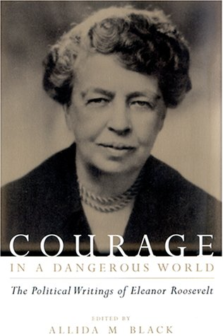 Courage in a Dangerous World The Political Writings of Eleanor Roosevelt  1999 (Reprint) 9780231111812 Front Cover