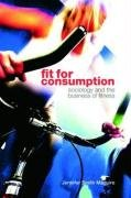 Fit for Consumption Sociology and the Business of Fitness  2008 edition cover