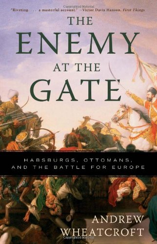 Enemy at the Gate Habsburgs, Ottomans, and the Battle for Europe N/A edition cover
