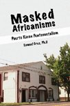 Masked Africianisms Puerto Rican Pentecostalism  2005 (Revised) 9780757521812 Front Cover