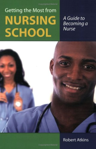 Getting the Most from Nursing School A Guide to Becoming a Nurse  2009 edition cover